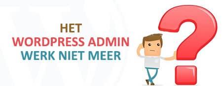 WordPress admin werkt niet meer, de oplossing!